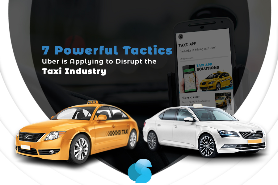 7 Powerful Tactics of Uber apps disrupting the Taxi Industry