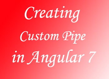 How we can create Custom Pipes in Angular 7?