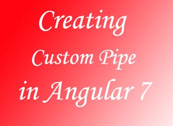How we can create Custom Pipes in Angular 7?